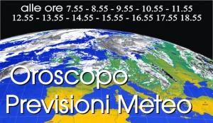Previsioni Meteo ed Oroscopo del giorno